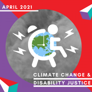 An illustration of the wheelchair symbol that is also designed to look like an alarm clock ringing. Inside the face of the clock is the planet earth. Text: April 2021 Climate Change & Disability Justice.